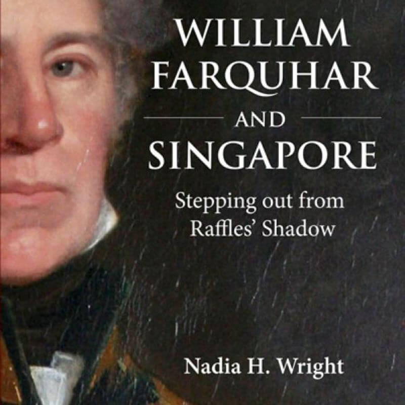 http://entrepotpublishing.com/index.php/product/william-farquhar-and-singapore-stepping-out-from-raffles-shadow-paperback-edition/